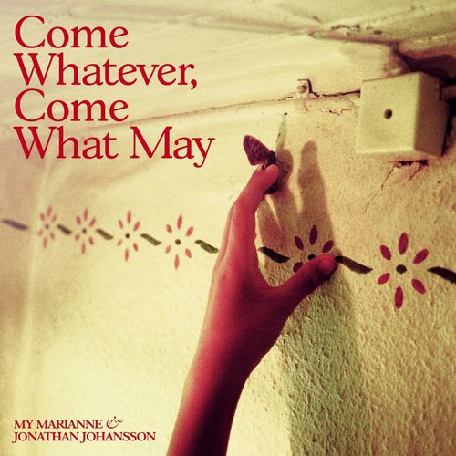 My Marianne - Come whatever, come what may
