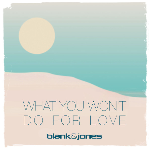 Blank and Jones - What you won't do for love