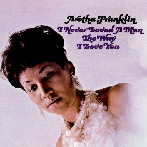 Aretha Franklin - I never loved a man ~ the way i love you