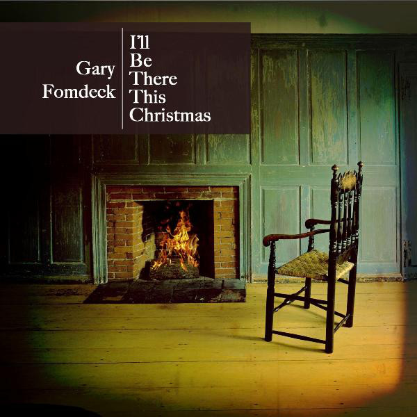Gary Fomdeck - I'll be there this Christmas